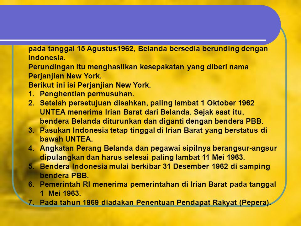 pada tanggal 15 Agustus1962, Belanda bersedia berunding dengan Indonesia.