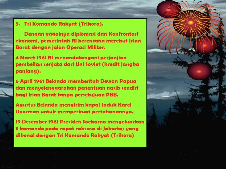 3. Tri Komando Rakyat (Trikora).