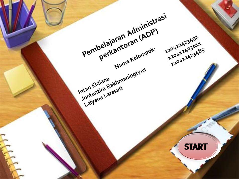 Pembelajaran Administrasi perkantoran (ADP) Nama Kelompok: Intan Eldiana 120412423491 Juntantira Rakhmaningtyas 120412403011 Lelyana Larasati 120412423485
