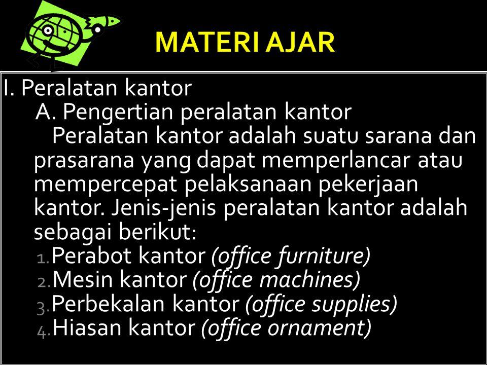 MATERI AJAR I. Peralatan kantor A. Pengertian peralatan kantor