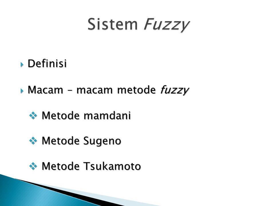 Sistem Fuzzy Definisi Macam – macam metode fuzzy Metode mamdani