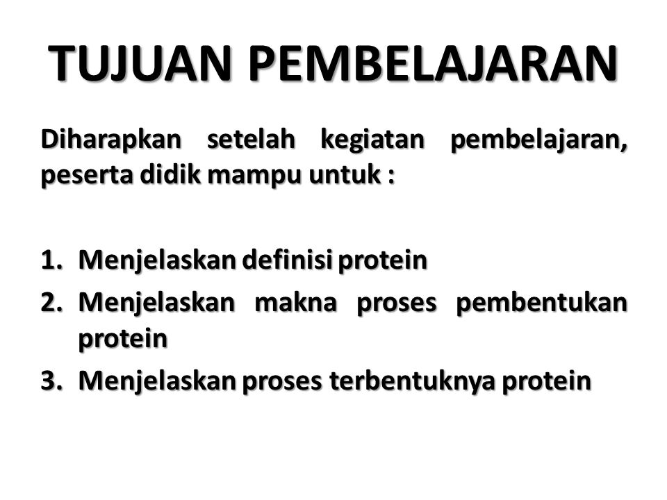 TUJUAN PEMBELAJARAN Diharapkan setelah kegiatan pembelajaran, peserta didik mampu untuk : Menjelaskan definisi protein.