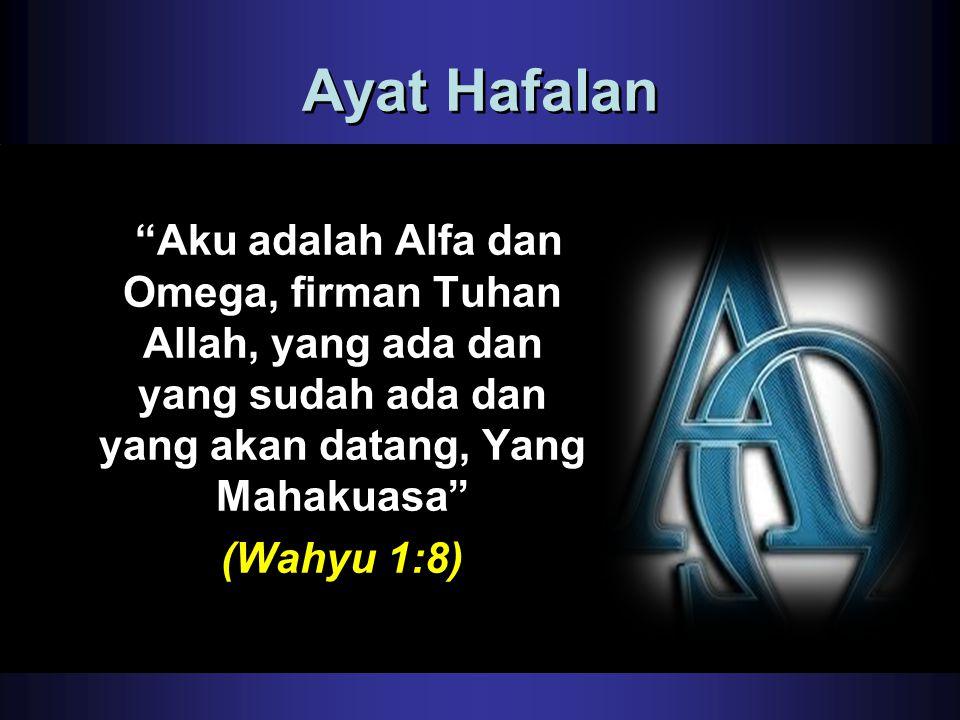 Ayat Hafalan Aku adalah Alfa dan Omega, firman Tuhan Allah, yang ada dan yang sudah ada dan yang akan datang, Yang Mahakuasa (Wahyu 1:8)