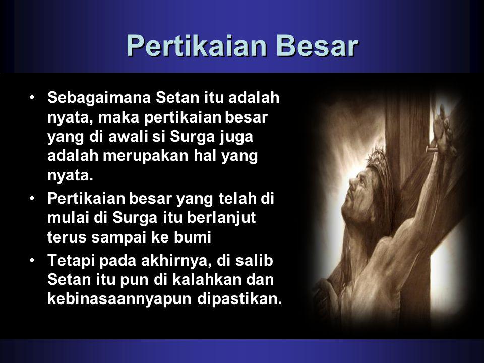 Pertikaian Besar Sebagaimana Setan itu adalah nyata, maka pertikaian besar yang di awali si Surga juga adalah merupakan hal yang nyata.