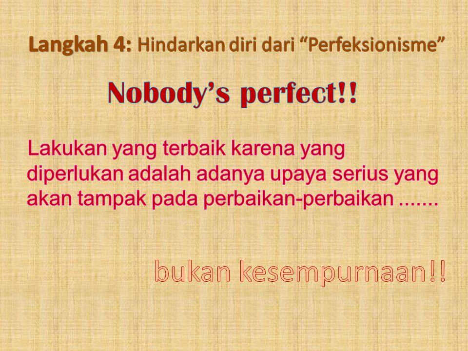 Langkah 4: Hindarkan diri dari Perfeksionisme