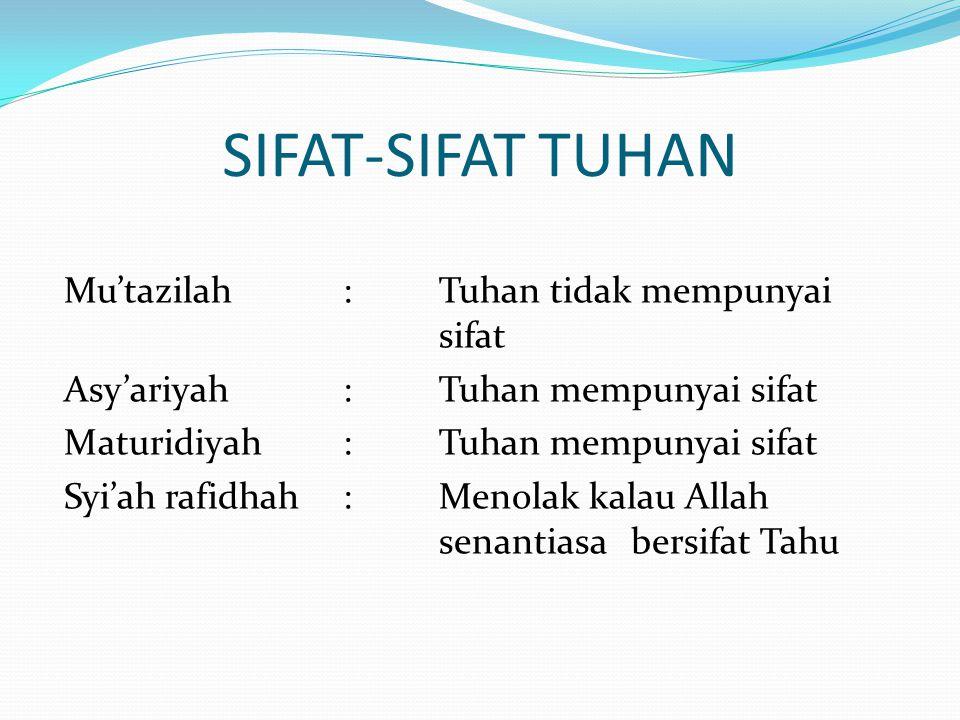 SIFAT-SIFAT TUHAN Asy'ariyah : Tuhan mempunyai sifat