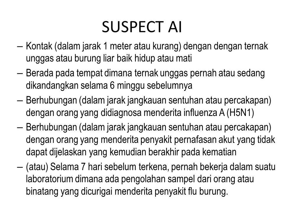 SUSPECT AI Kontak (dalam jarak 1 meter atau kurang) dengan dengan ternak unggas atau burung liar baik hidup atau mati.