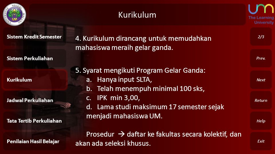 Kurikulum Sistem Kredit Semester. 2/3. 4. Kurikulum dirancang untuk memudahkan mahasiswa meraih gelar ganda.