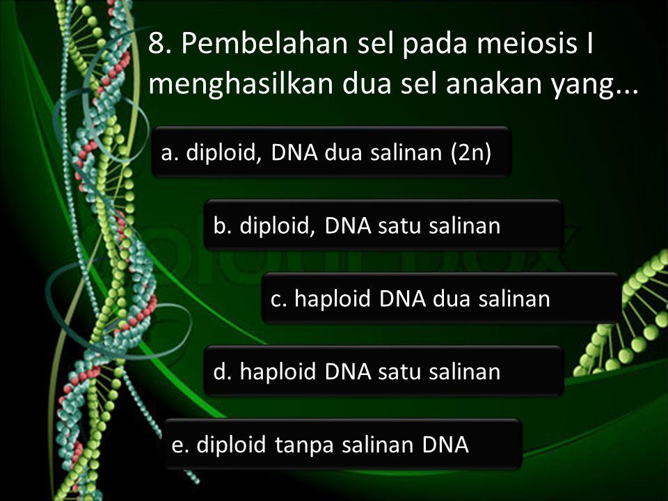 8. Pembelahan sel pada meiosis I menghasilkan dua sel anakan yang...