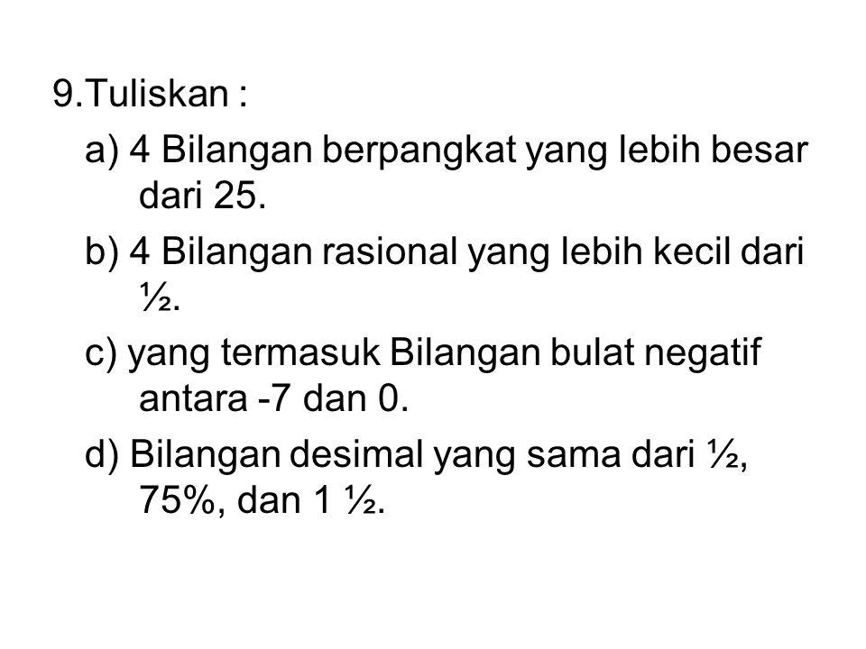 9. Tuliskan : a) 4 Bilangan berpangkat yang lebih besar dari 25