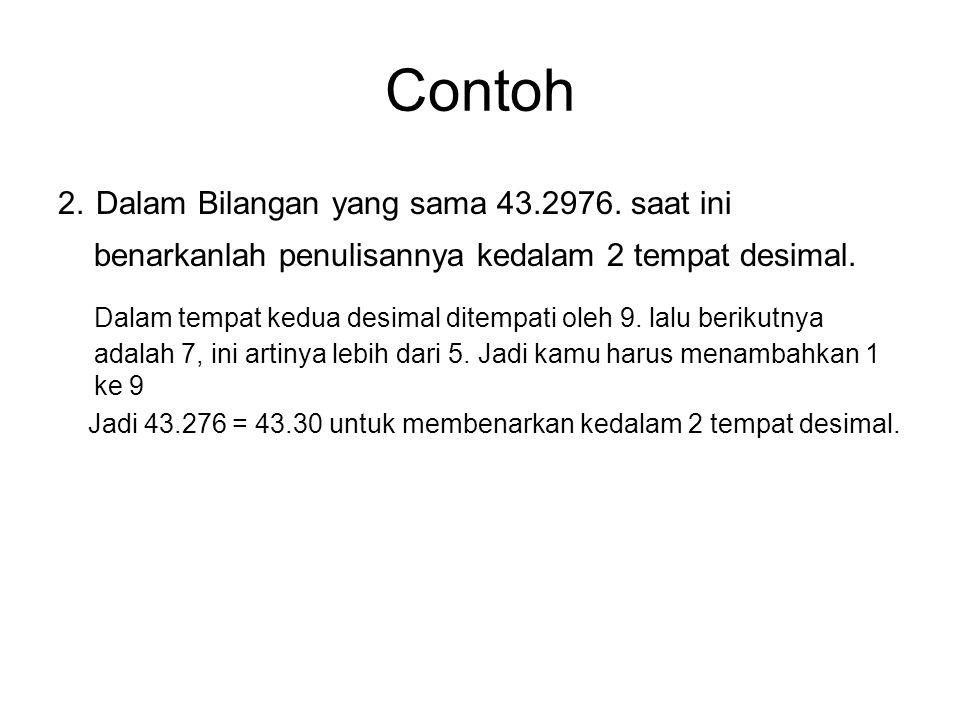 Contoh 2. Dalam Bilangan yang sama 43.2976. saat ini benarkanlah penulisannya kedalam 2 tempat desimal.