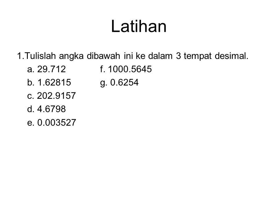 Latihan 1.Tulislah angka dibawah ini ke dalam 3 tempat desimal.