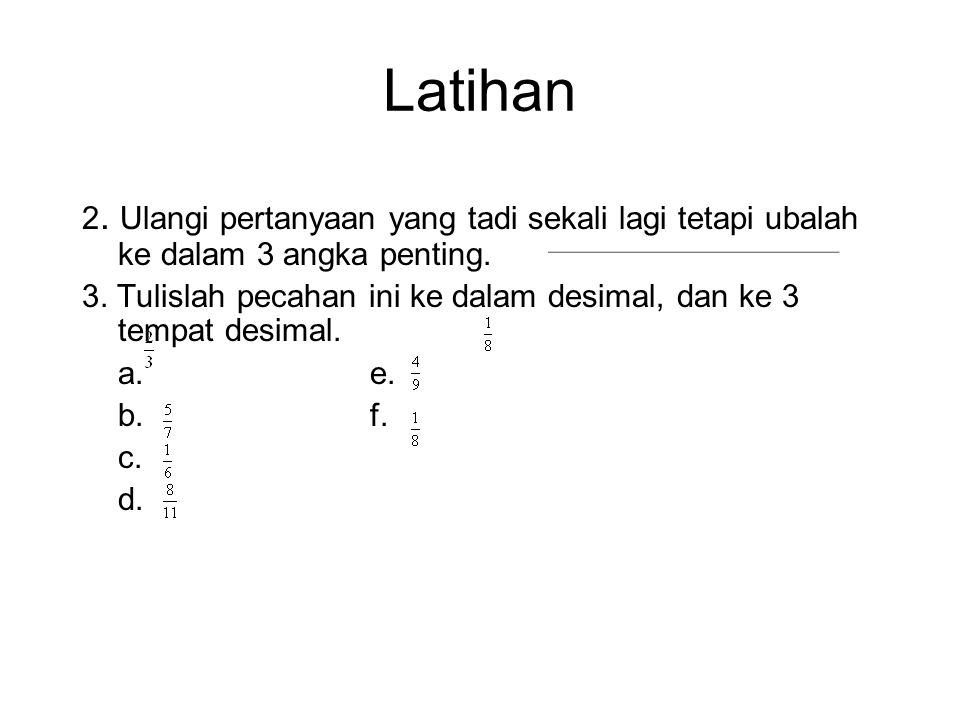 Latihan 2. Ulangi pertanyaan yang tadi sekali lagi tetapi ubalah ke dalam 3 angka penting.