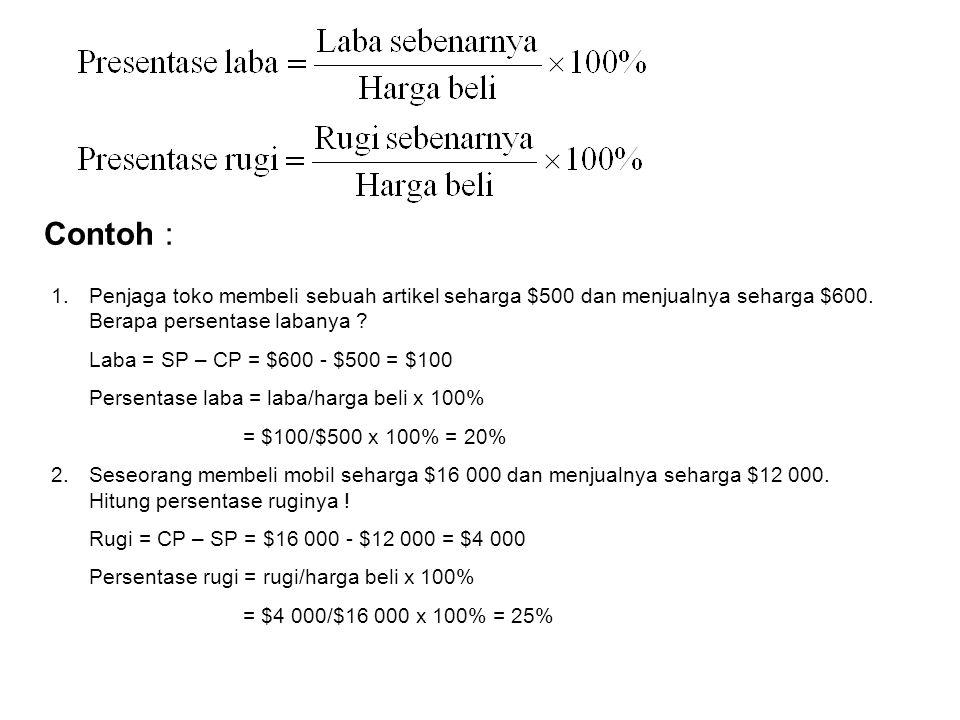 Contoh : Penjaga toko membeli sebuah artikel seharga $500 dan menjualnya seharga $600. Berapa persentase labanya