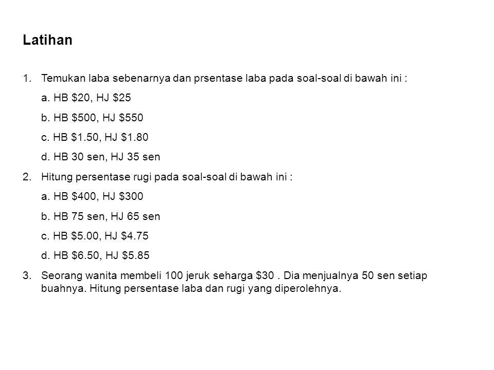 Latihan Temukan laba sebenarnya dan prsentase laba pada soal-soal di bawah ini : a. HB $20, HJ $25.