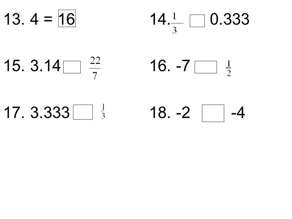 13. 4 = 16 14. 0.333 15. 3.14 16. -7 17. 3.333 18. -2 -4
