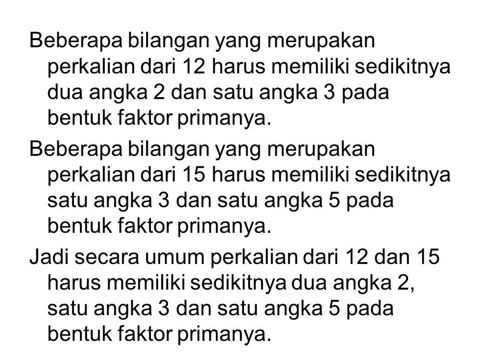 Beberapa bilangan yang merupakan perkalian dari 12 harus memiliki sedikitnya dua angka 2 dan satu angka 3 pada bentuk faktor primanya.
