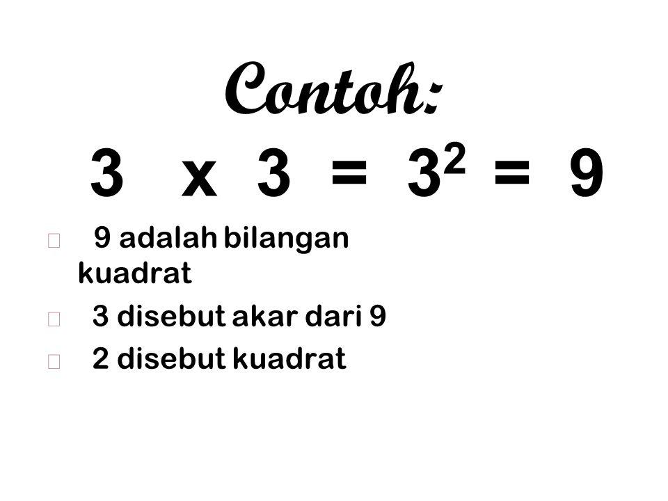 Contoh: 3 x 3 = 32 = 9 9 adalah bilangan kuadrat 3 disebut akar dari 9
