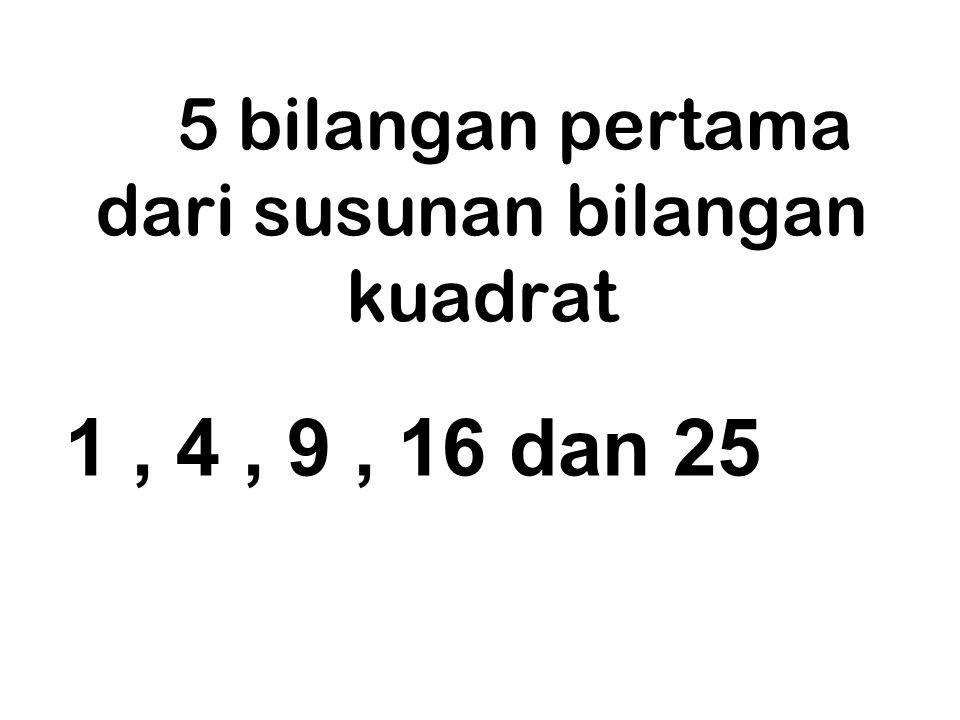 5 bilangan pertama dari susunan bilangan kuadrat
