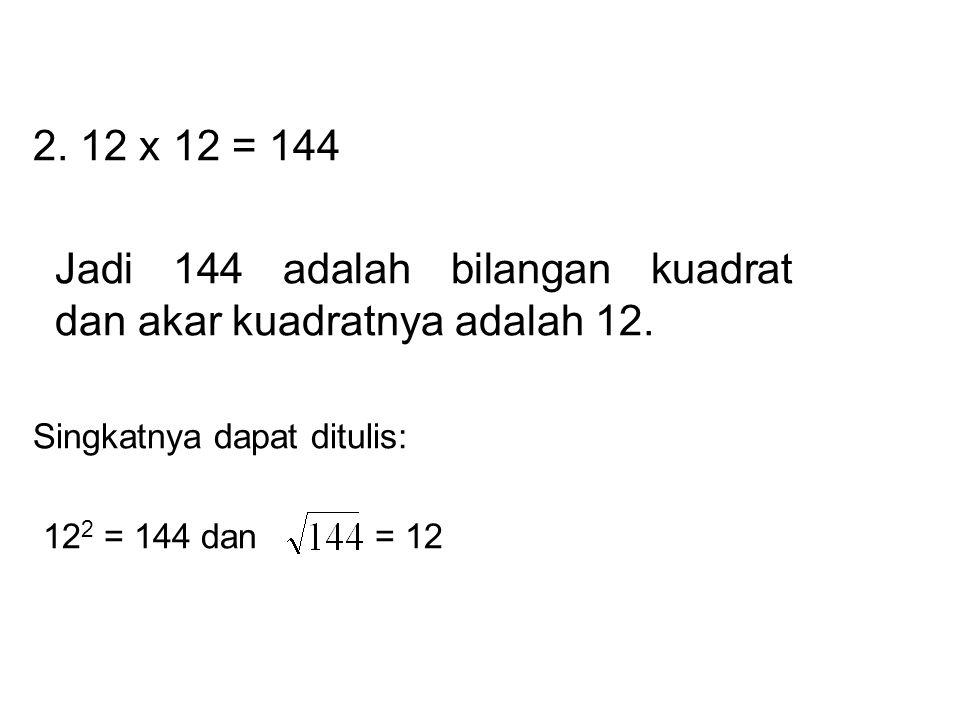 Jadi 144 adalah bilangan kuadrat dan akar kuadratnya adalah 12.