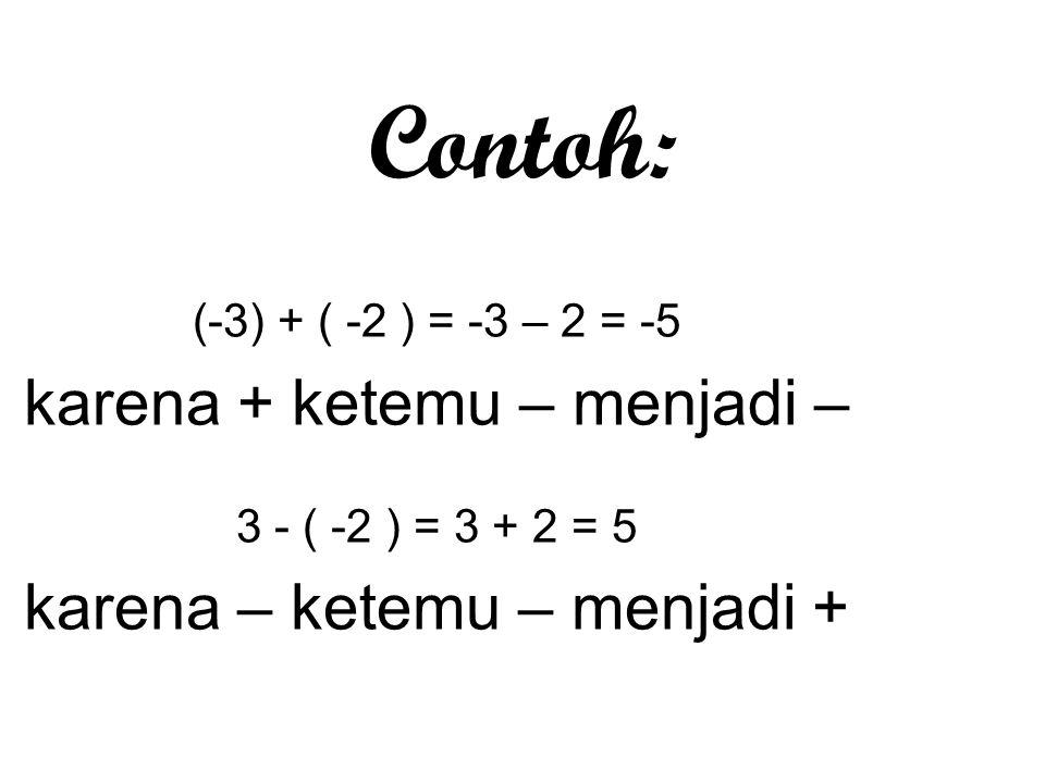 Contoh: karena + ketemu – menjadi – karena – ketemu – menjadi +