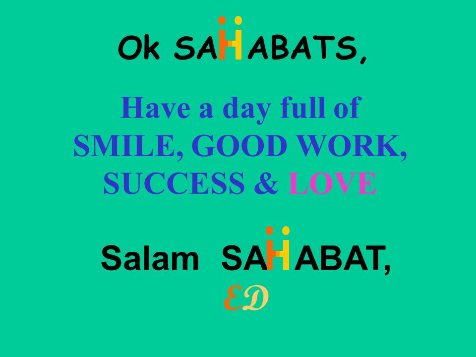Have a day full of SMILE, GOOD WORK, SUCCESS & LOVE