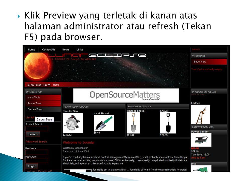 Klik Preview yang terletak di kanan atas halaman administrator atau refresh (Tekan F5) pada browser.