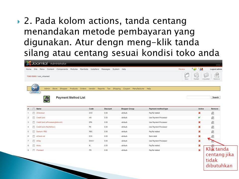 2. Pada kolom actions, tanda centang menandakan metode pembayaran yang digunakan. Atur dengn meng-klik tanda silang atau centang sesuai kondisi toko anda