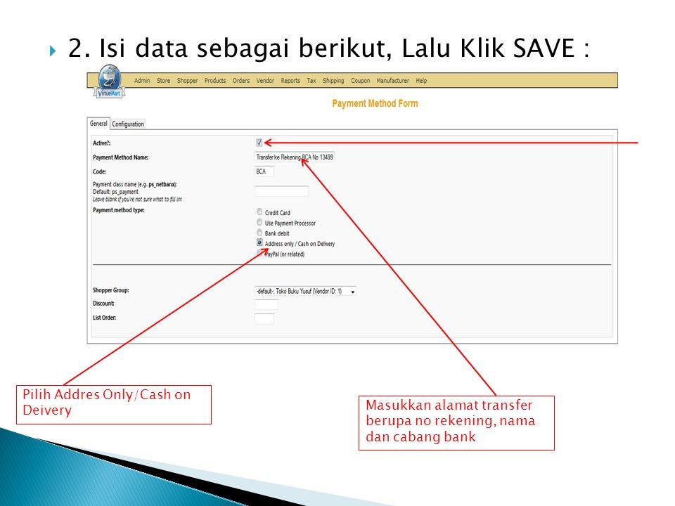 2. Isi data sebagai berikut, Lalu Klik SAVE :