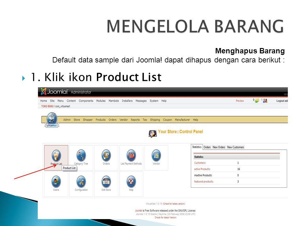 MENGELOLA BARANG 1. Klik ikon Product List Menghapus Barang