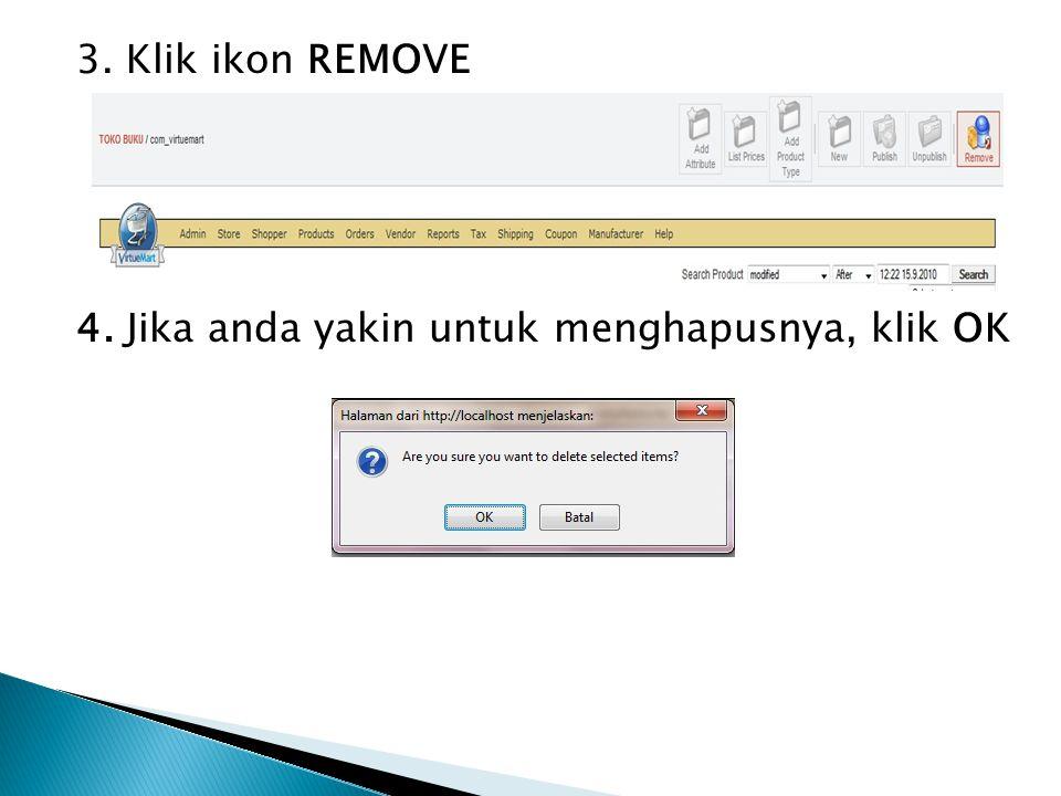 3. Klik ikon REMOVE 4. Jika anda yakin untuk menghapusnya, klik OK