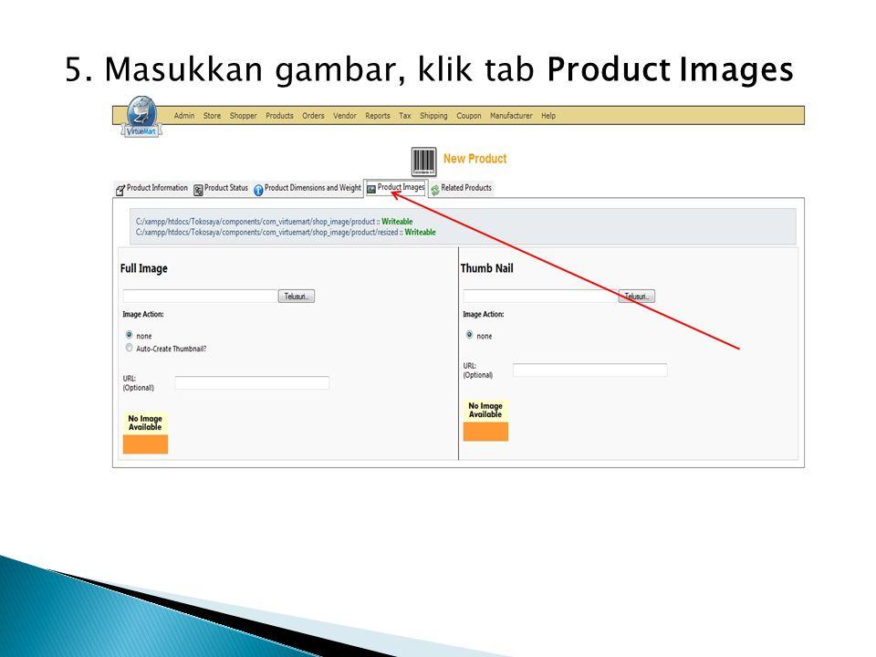 5. Masukkan gambar, klik tab Product Images