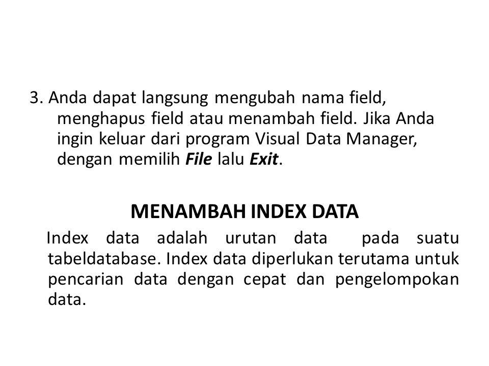3. Anda dapat langsung mengubah nama field, menghapus field atau menambah field. Jika Anda ingin keluar dari program Visual Data Manager, dengan memilih File lalu Exit.