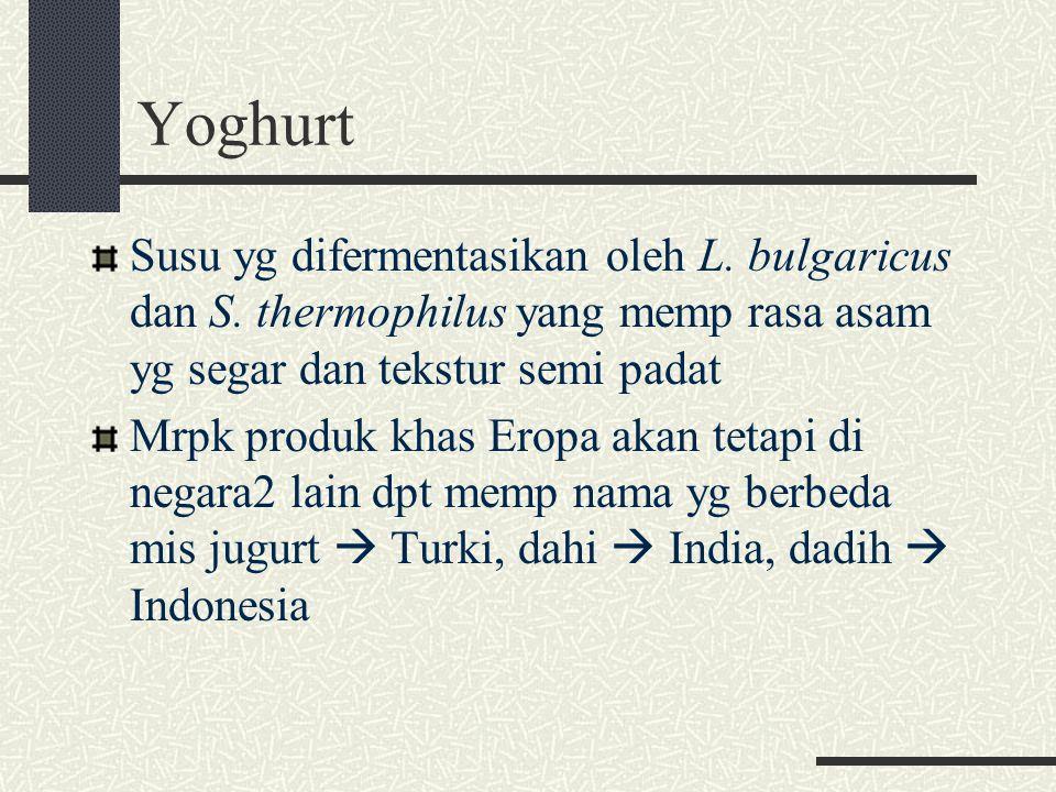 Yoghurt Susu yg difermentasikan oleh L. bulgaricus dan S. thermophilus yang memp rasa asam yg segar dan tekstur semi padat.