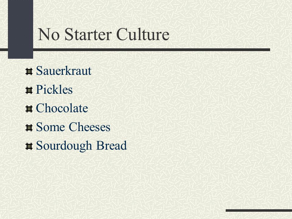 No Starter Culture Sauerkraut Pickles Chocolate Some Cheeses