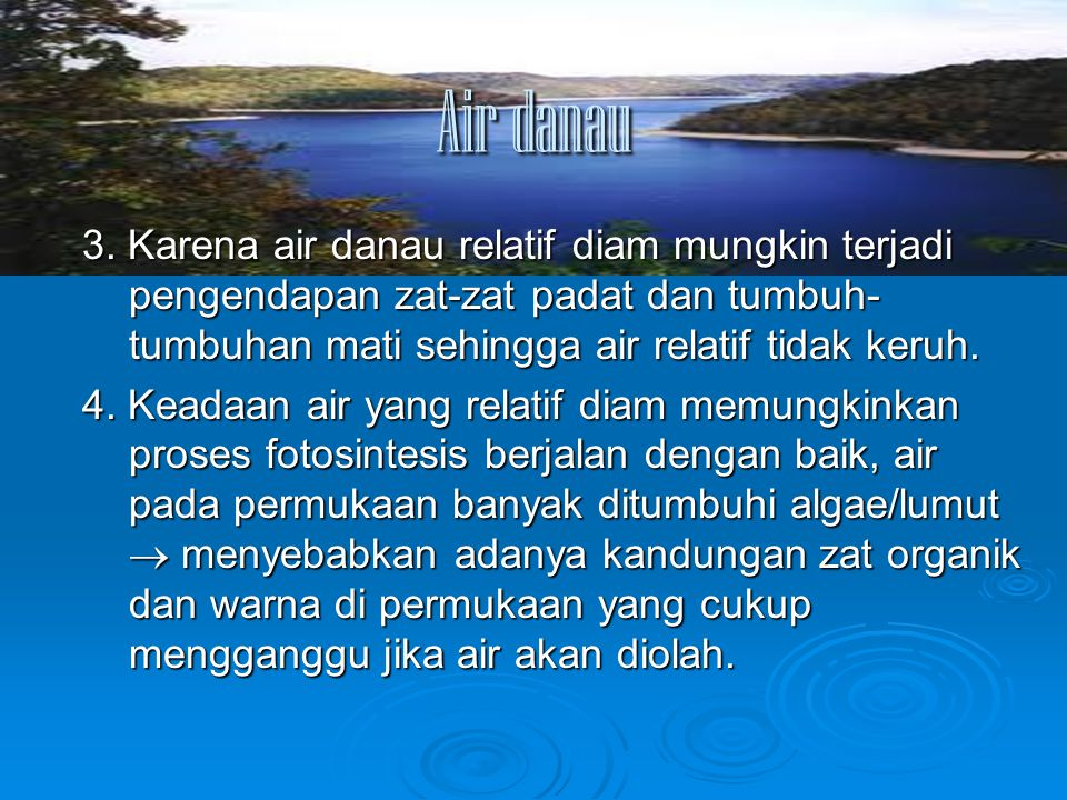 Air danau 3. Karena air danau relatif diam mungkin terjadi pengendapan zat-zat padat dan tumbuh-tumbuhan mati sehingga air relatif tidak keruh.