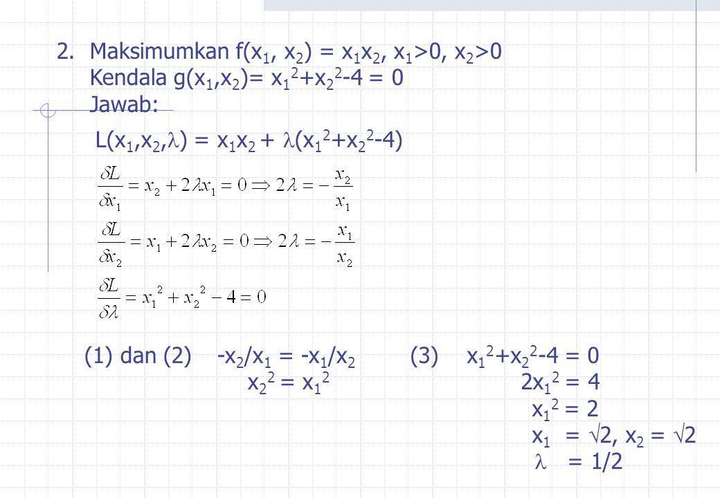 2. Maksimumkan f(x1, x2) = x1x2, x1>0, x2>0