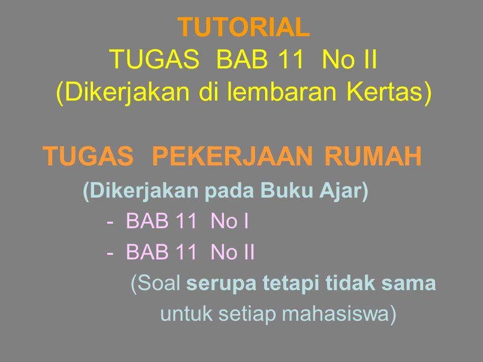 TUTORIAL TUGAS BAB 11 No II (Dikerjakan di lembaran Kertas)