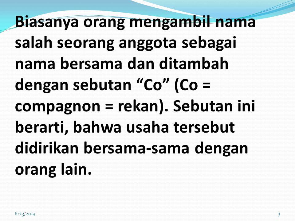 Biasanya orang mengambil nama salah seorang anggota sebagai nama bersama dan ditambah dengan sebutan Co (Co = compagnon = rekan). Sebutan ini berarti, bahwa usaha tersebut didirikan bersama-sama dengan orang lain.