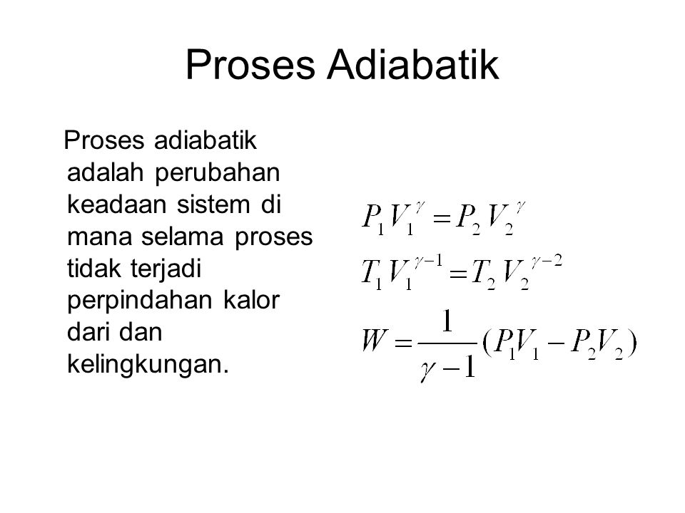 Proses Adiabatik Proses adiabatik adalah perubahan keadaan sistem di mana selama proses tidak terjadi perpindahan kalor dari dan kelingkungan.