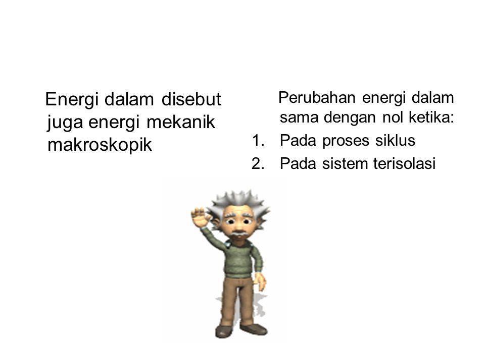 Energi dalam disebut juga energi mekanik makroskopik
