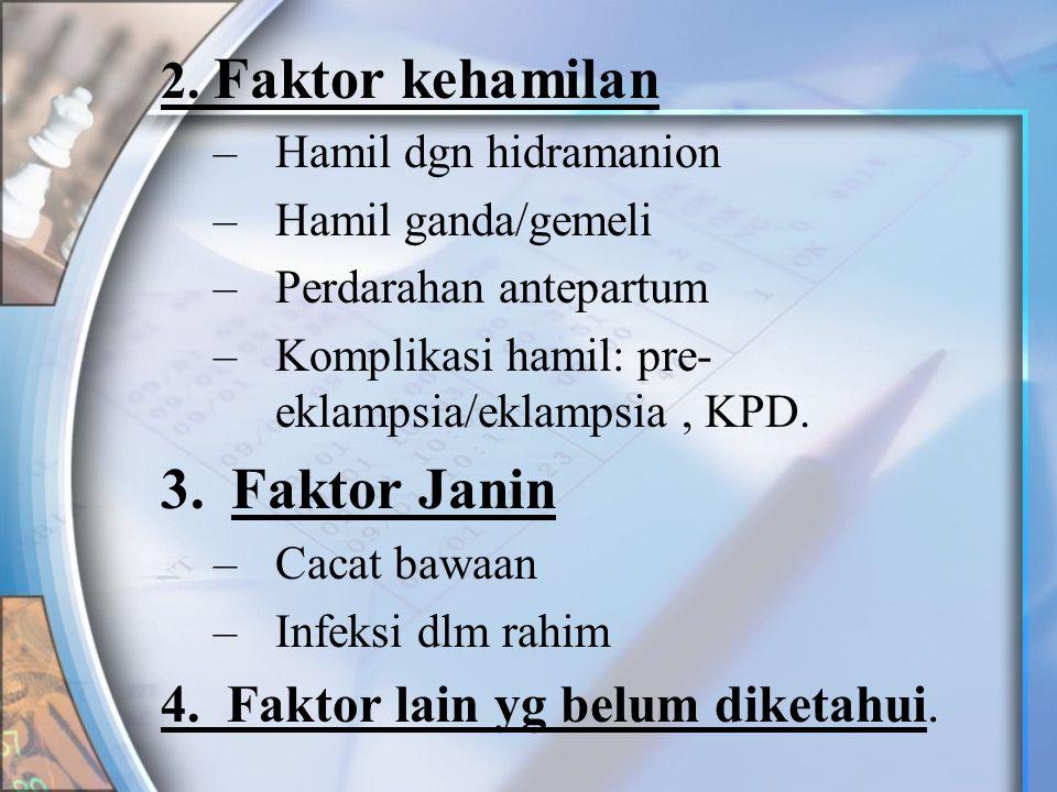 Faktor Janin 2. Faktor kehamilan 4. Faktor lain yg belum diketahui.