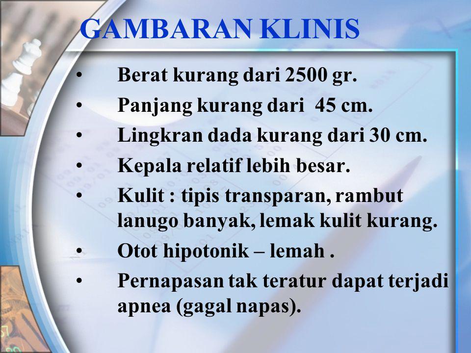 GAMBARAN KLINIS Berat kurang dari 2500 gr. Panjang kurang dari 45 cm.