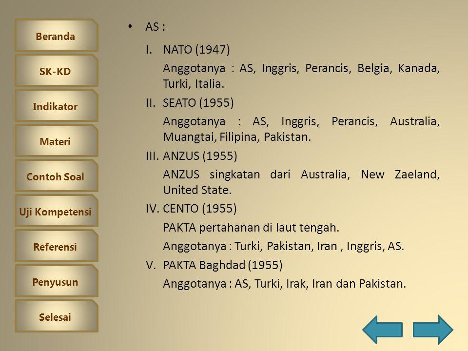 AS : NATO (1947) Anggotanya : AS, Inggris, Perancis, Belgia, Kanada, Turki, Italia. SEATO (1955)