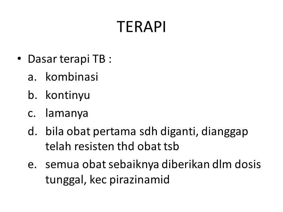 TERAPI Dasar terapi TB : a. kombinasi b. kontinyu c. lamanya