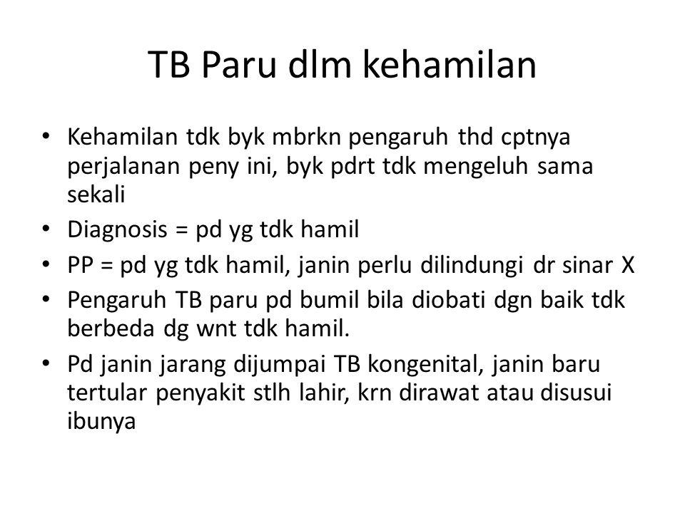 TB Paru dlm kehamilan Kehamilan tdk byk mbrkn pengaruh thd cptnya perjalanan peny ini, byk pdrt tdk mengeluh sama sekali.