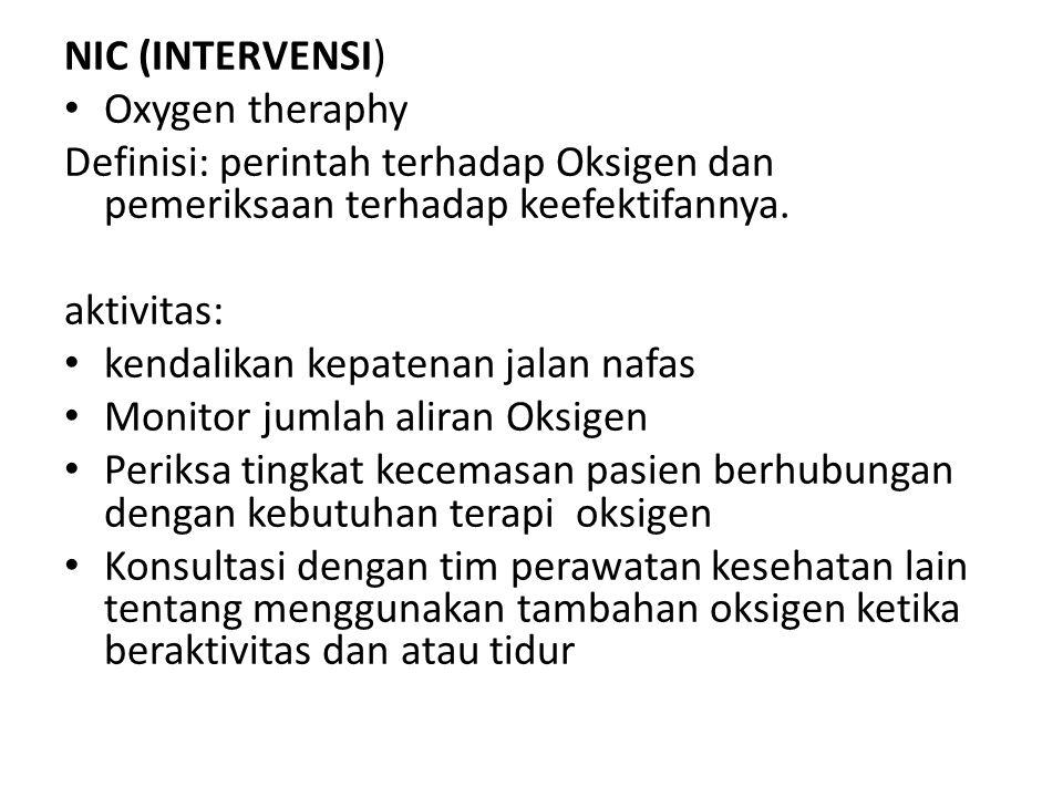 NIC (INTERVENSI) Oxygen theraphy. Definisi: perintah terhadap Oksigen dan pemeriksaan terhadap keefektifannya.