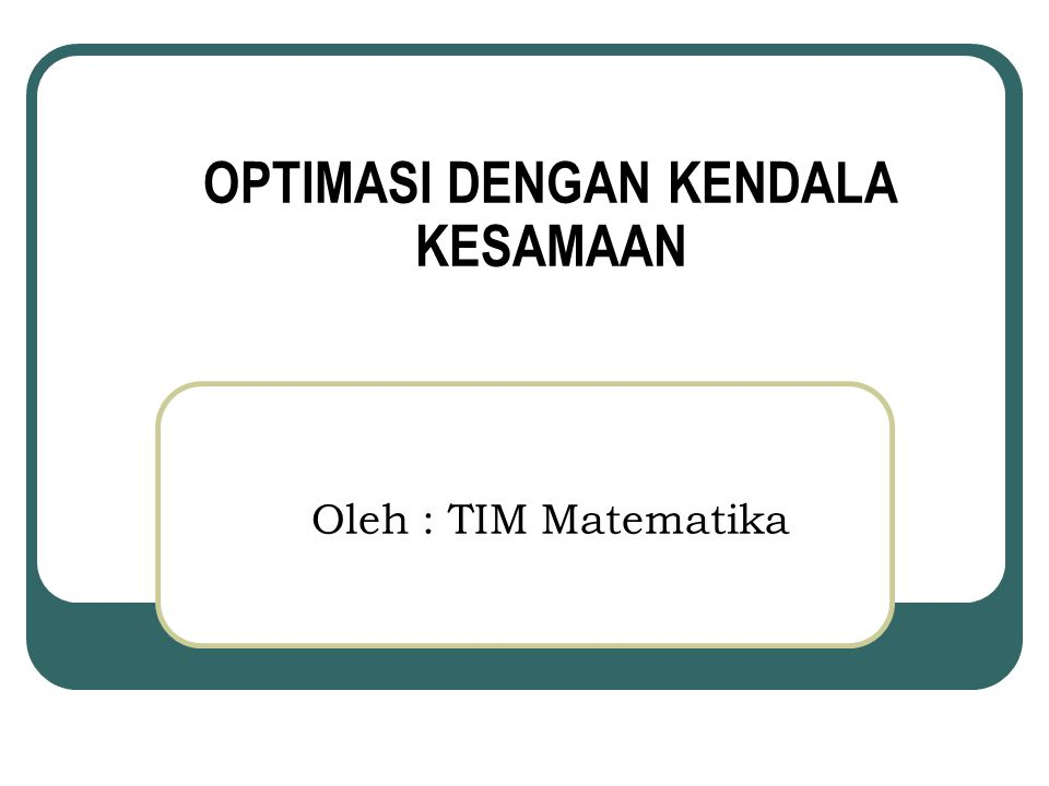 OPTIMASI DENGAN KENDALA KESAMAAN Oleh : TIM Matematika