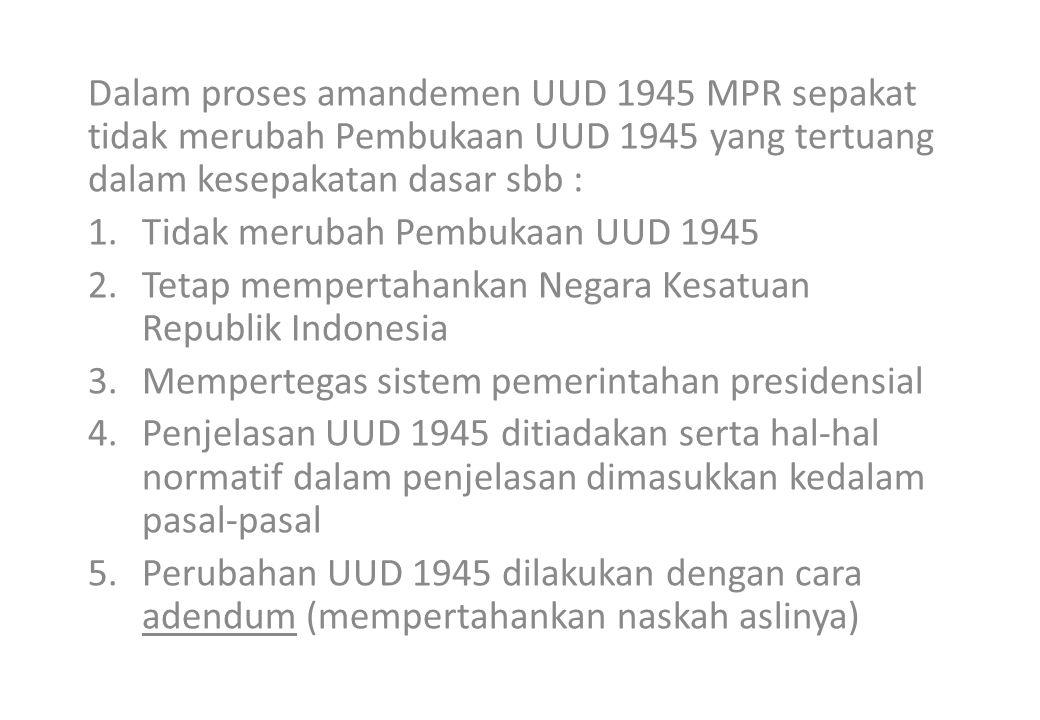 Dalam proses amandemen UUD 1945 MPR sepakat tidak merubah Pembukaan UUD 1945 yang tertuang dalam kesepakatan dasar sbb :