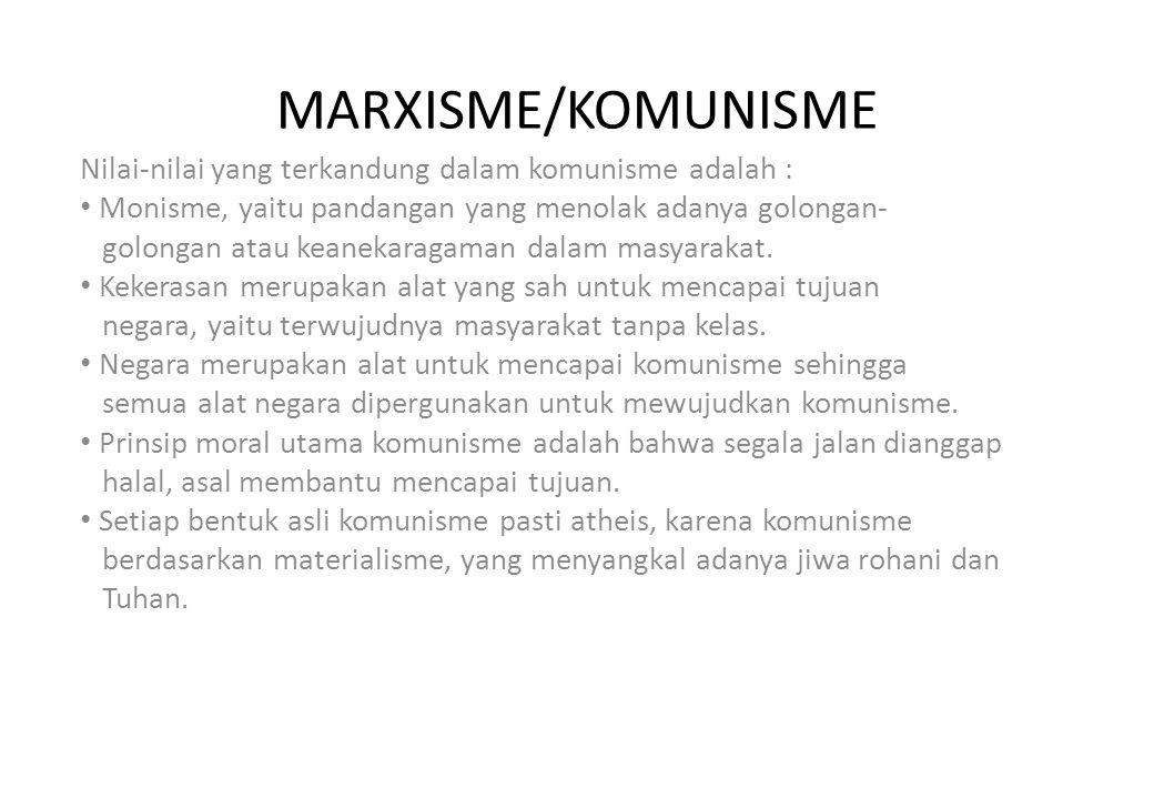 MARXISME/KOMUNISME Nilai-nilai yang terkandung dalam komunisme adalah : Monisme, yaitu pandangan yang menolak adanya golongan-